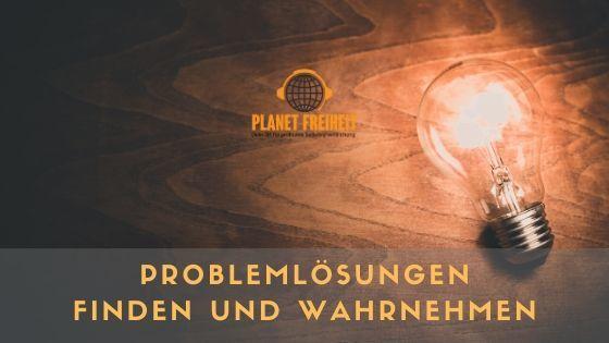 Problemlösungen finden und wahrnehmen