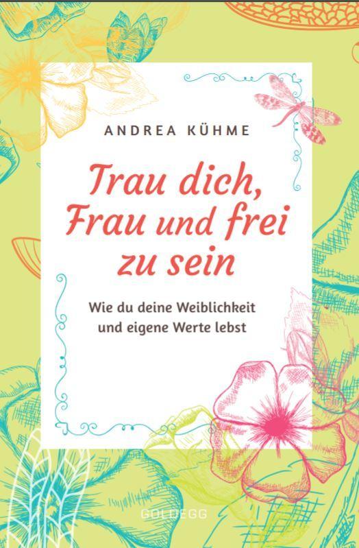 Trau dich Frau und frei zu sein - Andrea Kühme